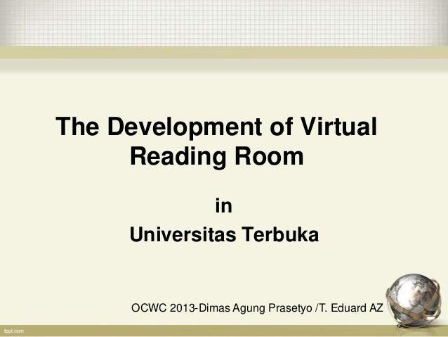 The Development of VirtualReading RoominUniversitas TerbukaOCWC 2013-Dimas Agung Prasetyo /T. Eduard AZ