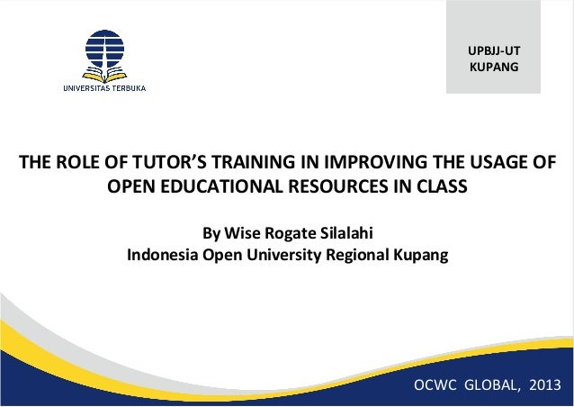 THE ROLE OF TUTOR'S TRAINING IN IMPROVING THE USAGE OFOPEN EDUCATIONAL RESOURCES IN CLASSBy Wise Rogate SilalahiIndonesia ...