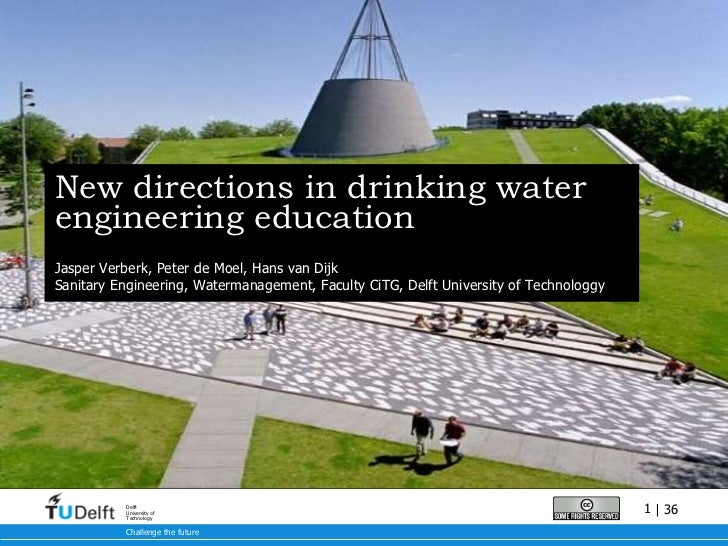 New directions in drinking water engineering education Jasper Verberk, Peter de Moel, Hans van Dijk Sanitary Engineering, ...