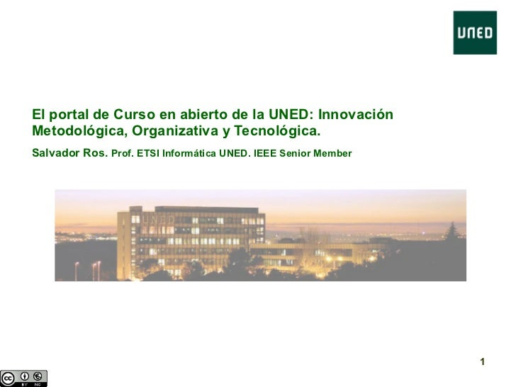 El portal de Curso en abierto de la UNED: Innovación Metodológica, Organizativa y Tecnológica. Salvador Ros.  Prof. ETSI I...