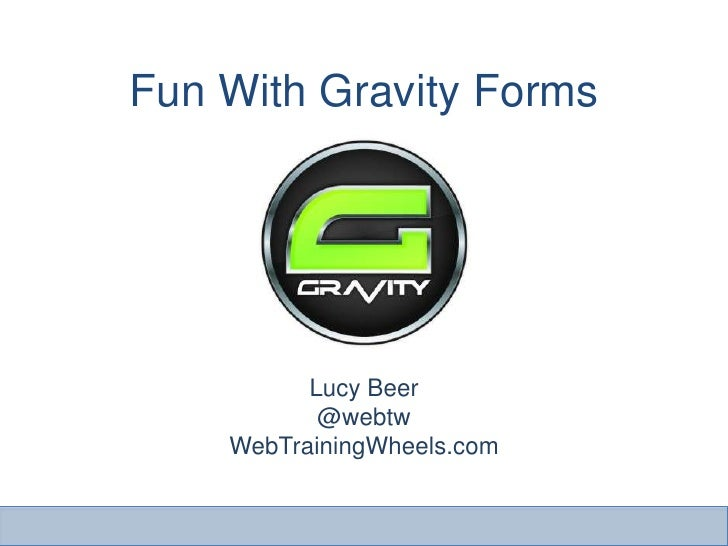 Fun With Gravity Forms          Lucy Beer           @webtw    WebTrainingWheels.com