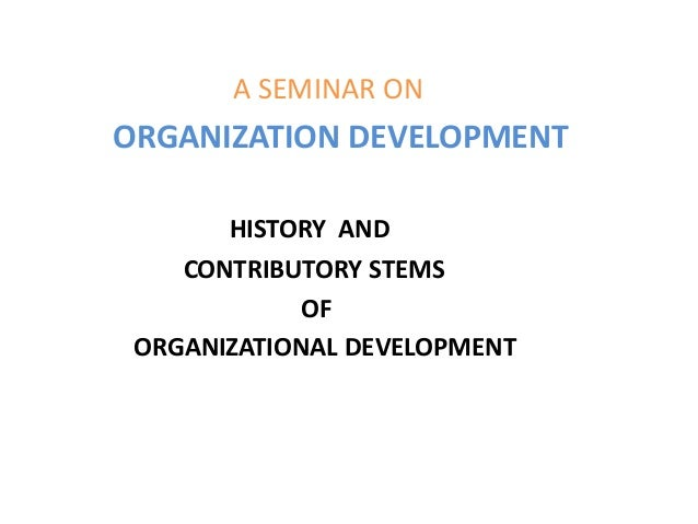 a history of organization development History of information systems  quality initiatives in is development the mid  codasyl organization was upfront in database design in late 60s.