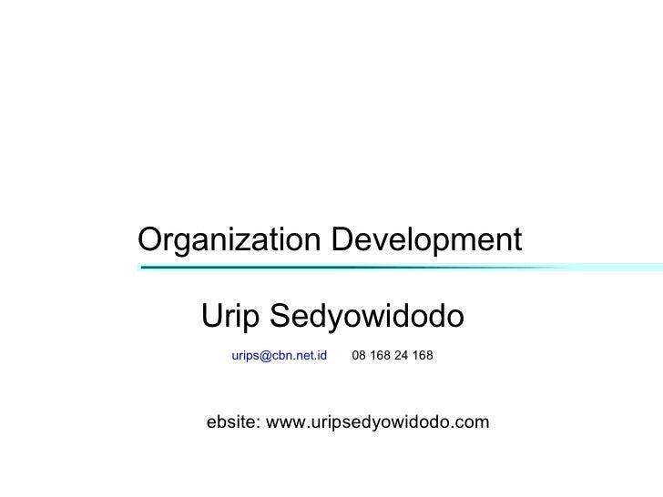 Organization Development Urip Sedyowidodo [email_address]   08 168 24 168 website: www.uripsedyowidodo.com