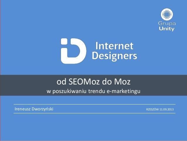 Ireneusz Dworzyoski od SEOMoz do Moz w poszukiwaniu trendu e-marketingu RZESZÓW 11.09.2013
