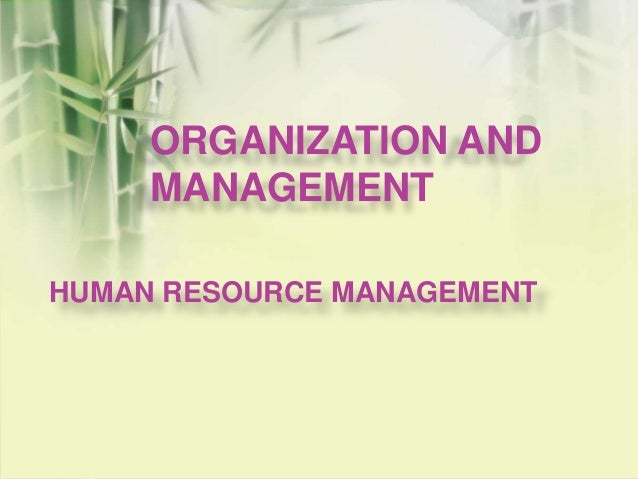 ORGANIZATION AND MANAGEMENT HUMAN RESOURCE MANAGEMENT