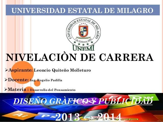 UNIVERSIDAD ESTATAL DE MILAGRO NIVELACIÒN DE CARRERA Aspirante: Leoncio Quiteño Molleturo DISEÑO GRÀFICO Y PUBLICIDAD Do...