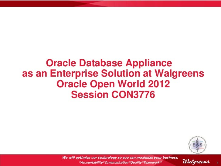 Oracle Database Applianceas an Enterprise Solution at Walgreens       Oracle Open World 2012          Session CON3776     ...