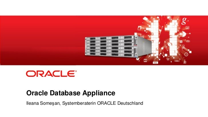 Oracle Database Appliance            Ileana Someşan, Systemberaterin ORACLE Deutschland1   Copyright © 2012, Oracle and/or...