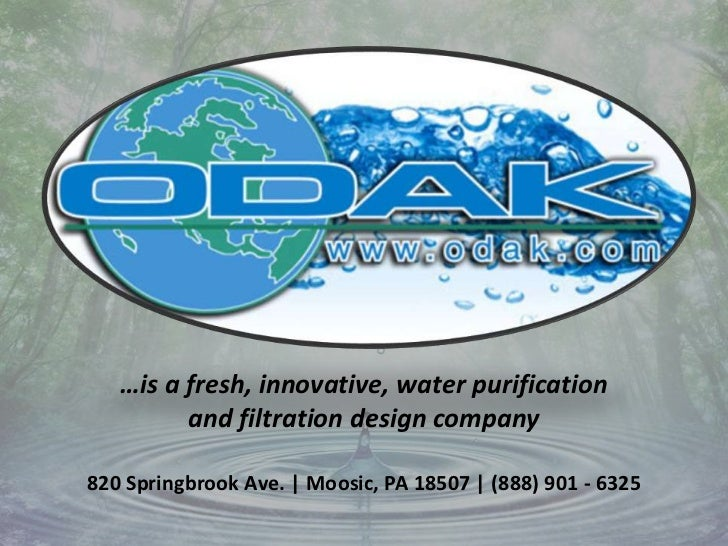 …is a fresh, innovative, water purificationand filtration design company820 Springbrook Ave. | Moosic, PA 18507 | (888) 90...