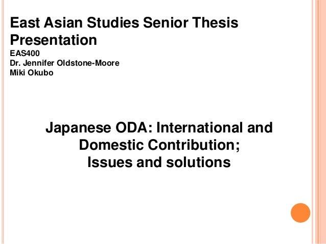 East Asian Studies Senior Thesis Presentation EAS400 Dr. Jennifer Oldstone-Moore Miki Okubo  Japanese ODA: International a...