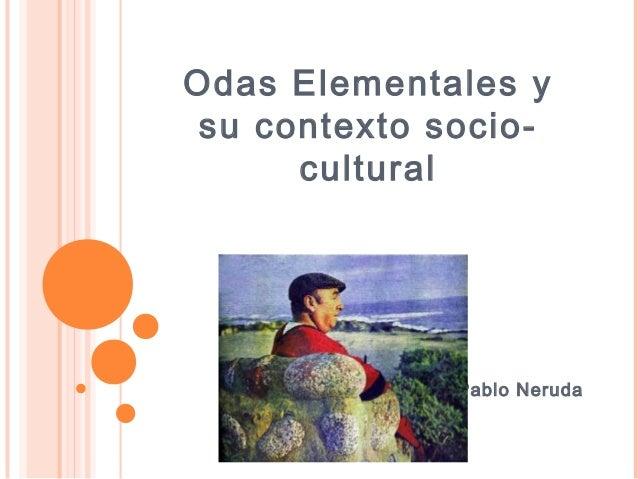 Odas Elementales y su contexto socio- cultural Pablo Neruda