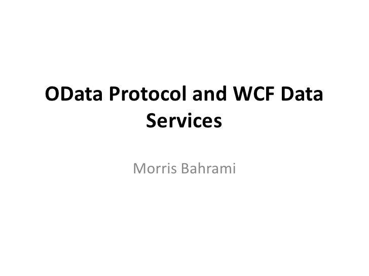 OData Protocol and WCF Data Services<br />Morris Bahrami<br />