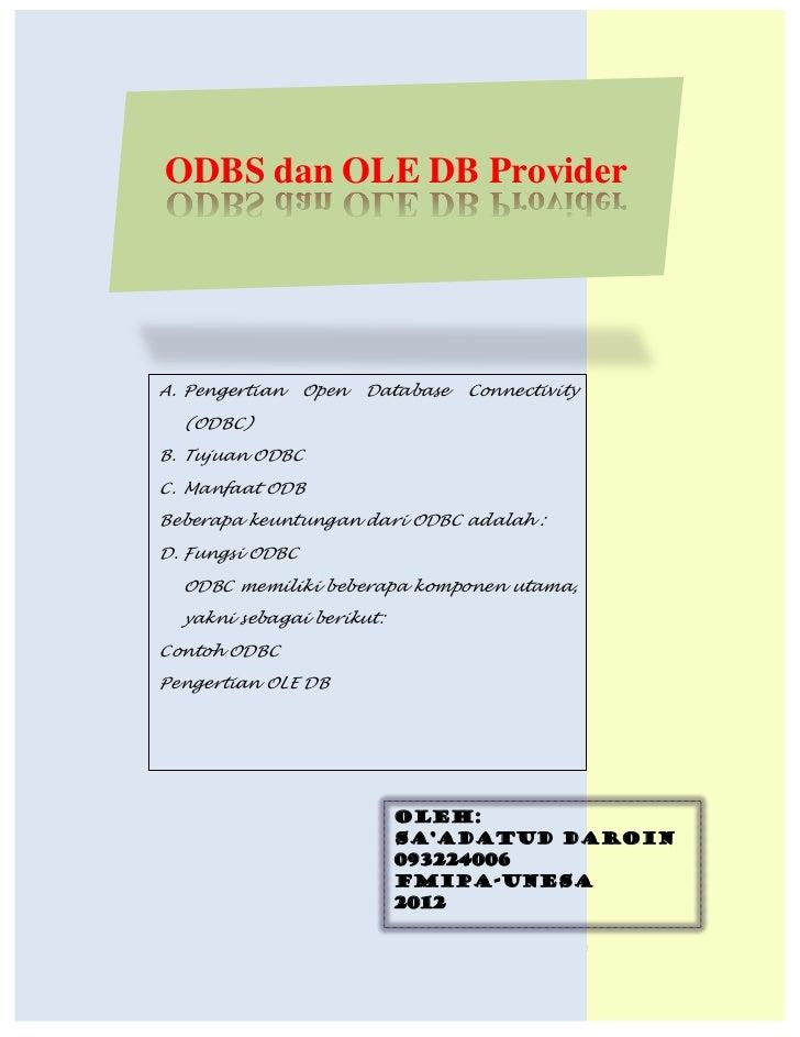 ODBS dan OLE DB Provider A. Pengertian     Open     Database     Connectivity    (ODBC) B. Tujuan ODBC C. Manfaat ODB Bebe...