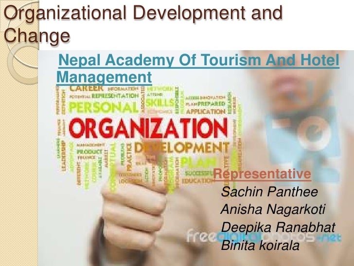 ORGANIZATION DEVELOPMENT AND CHANGE, Nepal Academy Of Tourism And Hotel Management