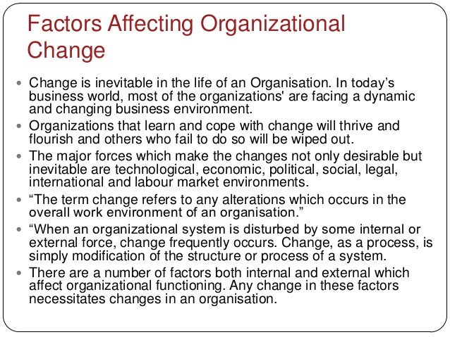factor influence organisational change You can't control all the factors influencing your employees behavior, but you can organize your business to control some employees must learn the norms of your organizational culture help them by providing an environment with clear expectations.
