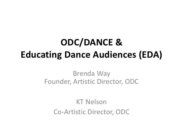 ODC/DANCE &Educating Dance Audiences (EDA)              Brenda Way     Founder, Artistic Director, ODC               KT Ne...