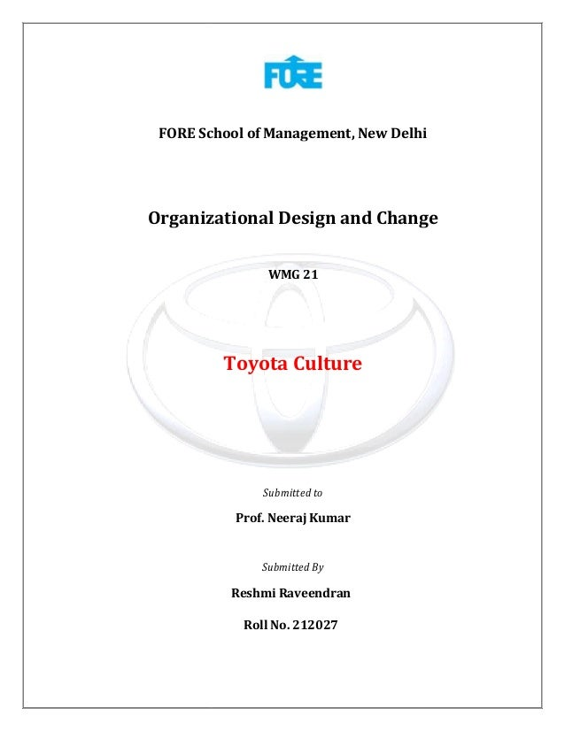 FORE School of Management, New Delhi  Organizational Design and Change WMG 21  Toyota Culture  Submitted to  Prof. Neeraj ...