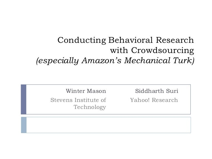 Conducting Behavioral Research                 with Crowdsourcing(especially Amazon's Mechanical Turk)        Winter Mason...