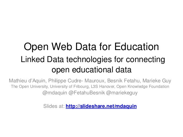 Open Web Data for Education Linked Data technologies for connecting open educational data Mathieu d'Aquin, Philippe Cudre-...