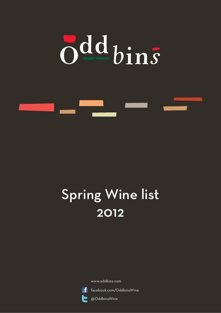 Spring Wine list     2012    www.oddbins.com    facebook.com/OddbinsWine    @OddbinsWine