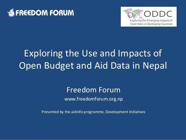 Exploring the Use and Impacts ofOpen Budget and Aid Data in NepalFreedom Forumwww.freedomforum.org.npPresented by the aidi...