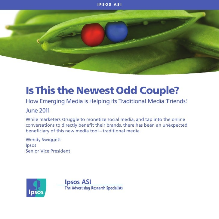 IPSOS ASIIs This the Newest Odd Couple?How Emerging Media is Helping its Traditional Media 'Friends.'June 2011While market...
