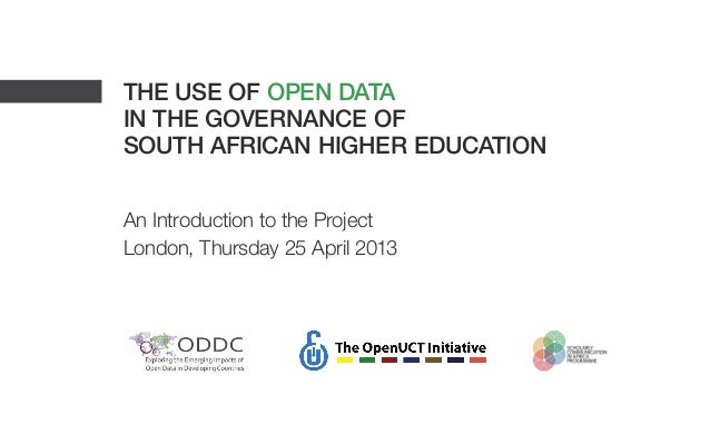 The use of open datain the governance ofSouth African higher educationAn Introduction to the ProjectLondon, Thursday 25 Ap...