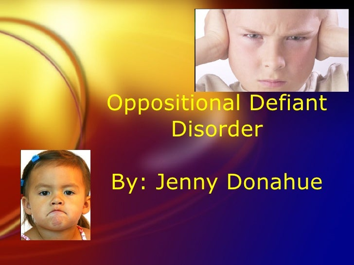 Oppositional Defiant Disorder By: Jenny Donahue