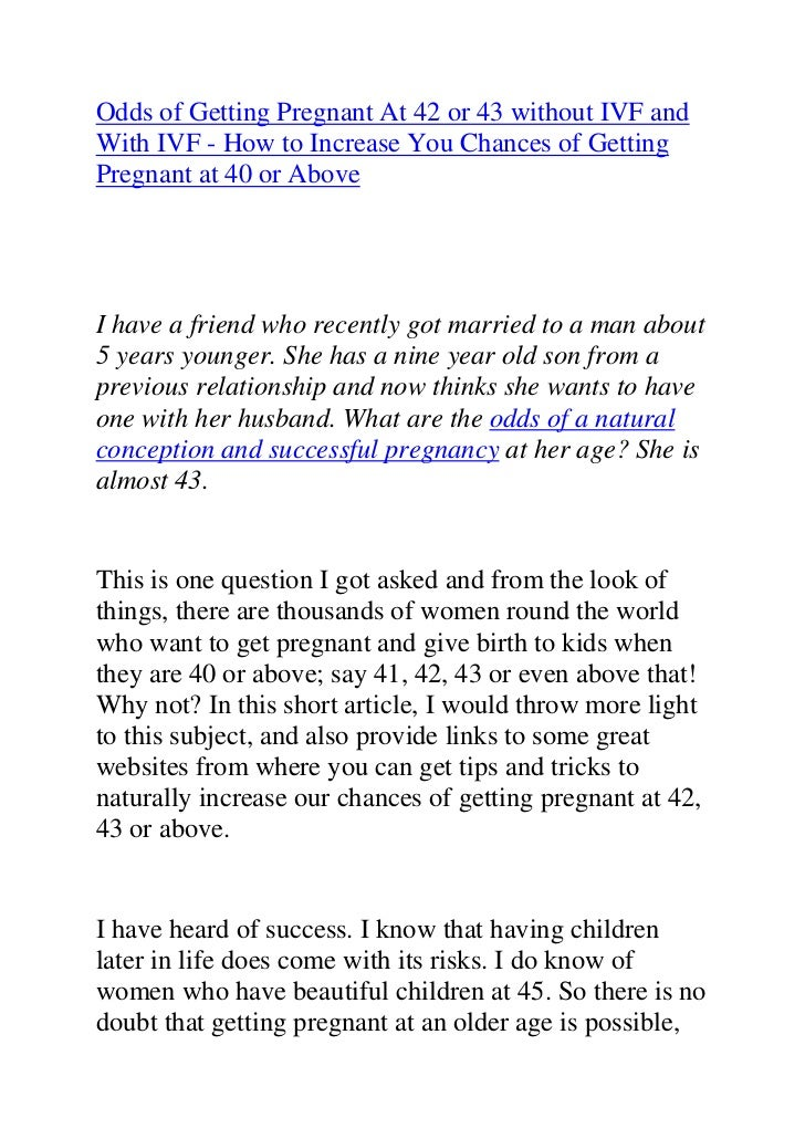 """HYPERLINK """"http://www.articlesbase.com/pregnancy-articles/odds-of-getting-pregnant-at-42-or-43-without-ivf-and-with-ivf-h..."""