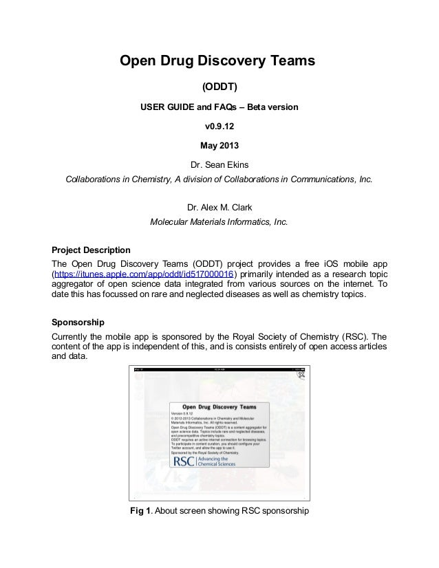 Open Drug Discovery Teams(ODDT)USER GUIDE and FAQs – Beta versionv0.9.12May 2013Dr. Sean EkinsCollaborations in Chemistry,...