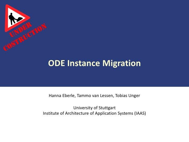 ODE Instance Migration               Hanna Eberle, Tammo van Lessen, Tobias Unger                            University of...