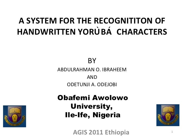 A SYSTEM FOR THE RECOGNITITON OF HANDWRITTEN YORÙBÁ  CHARACTERS BY ABDULRAHMAN O. IBRAHEEM AND ODETUNJI A. ODEJOBI AGIS ...