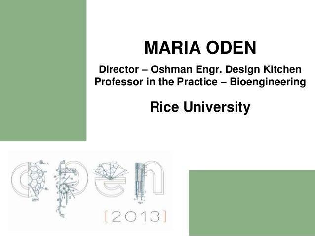 MARIA ODEN Director – Oshman Engr. Design KitchenProfessor in the Practice – Bioengineering          Rice University