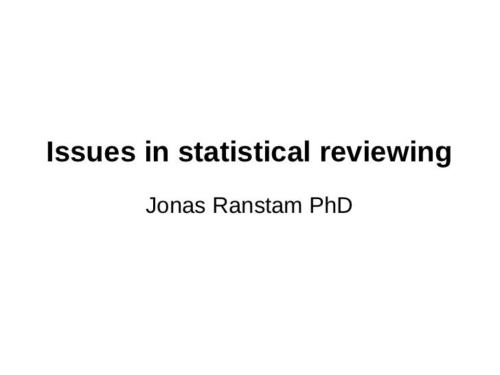 Issues in statistical reviewing       Jonas Ranstam PhD