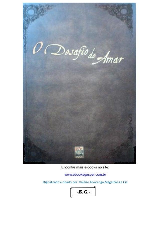 Encontre mais e-books no site: www.ebooksgospel.com.br Digitalizado e doado por: Valério Alvarenga Magalhães e Cia -E.G.-