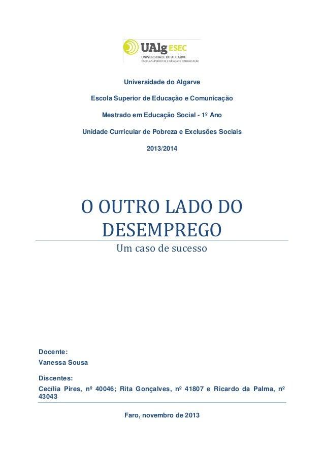 Pobreza e Exclusões Sociais Mestrado em Educação Social  O Outro Lado do Desemprego: Um caso de sucesso  Universidade do A...