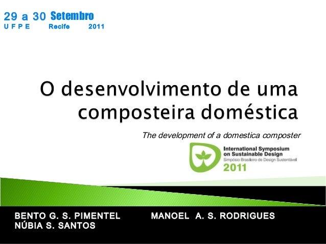 29 a 30 Setembro U F P E  Recife  2011  The development of a domestica composter  BENTO G. S. PIMENTEL NÚBIA S. SANTOS  MA...