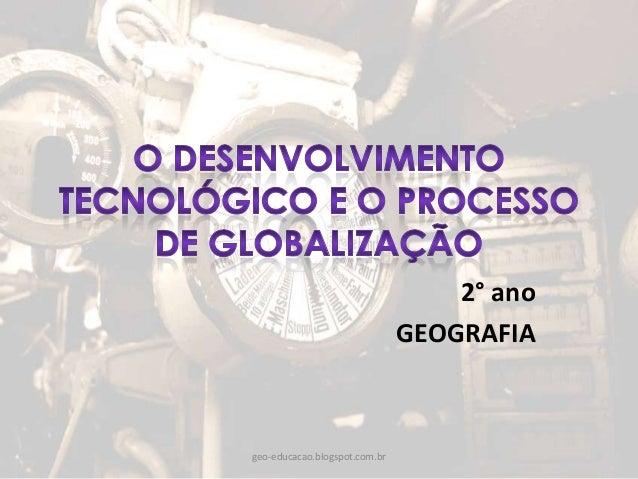 O desenvolvimento tecnológico e o processo de globalização