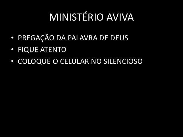 MINISTÉRIO AVIVA• PREGAÇÃO DA PALAVRA DE DEUS• FIQUE ATENTO• COLOQUE O CELULAR NO SILENCIOSO