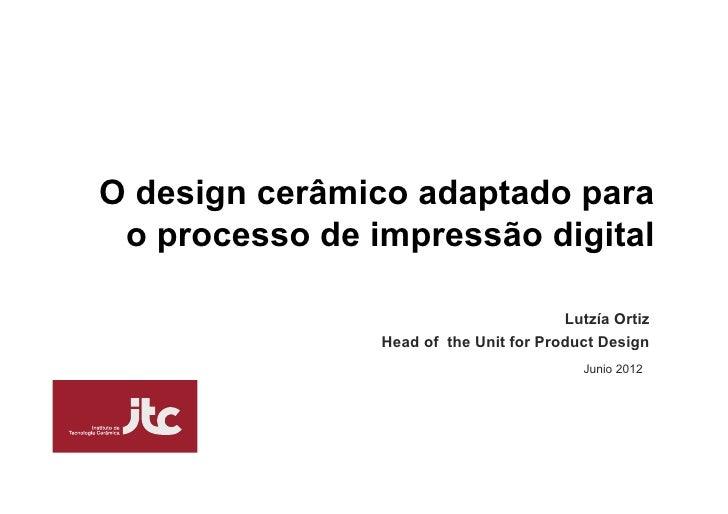 O design cerâmico adaptado para o processo de impressão digital                                        Lutzía Ortiz       ...