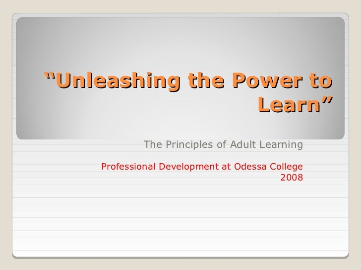 """Unleashing the Power to                  Learn""            The Principles of Adult Learning    Professional Development a..."