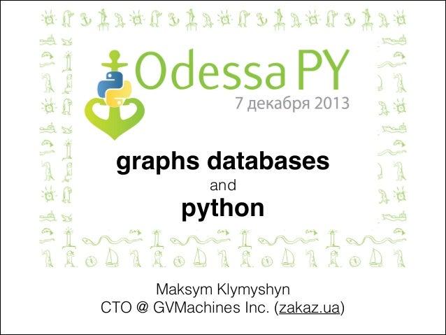 graphs databases! and  python Maksym Klymyshyn CTO @ GVMachines Inc. (zakaz.ua)