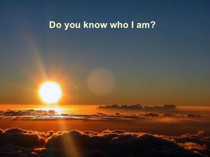 Do you know who I am?