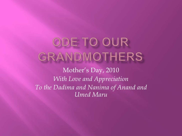 ODE to Our grandmothers<br />Mother's Day, 2010<br />With Love and Appreciation <br />To the Dadima and Nanima of Anand an...