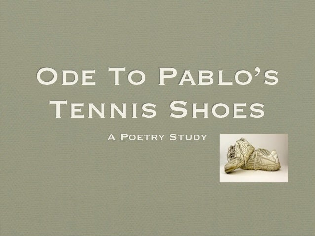 Ode To Pablo's Tennis Shoes    A Poetry Study