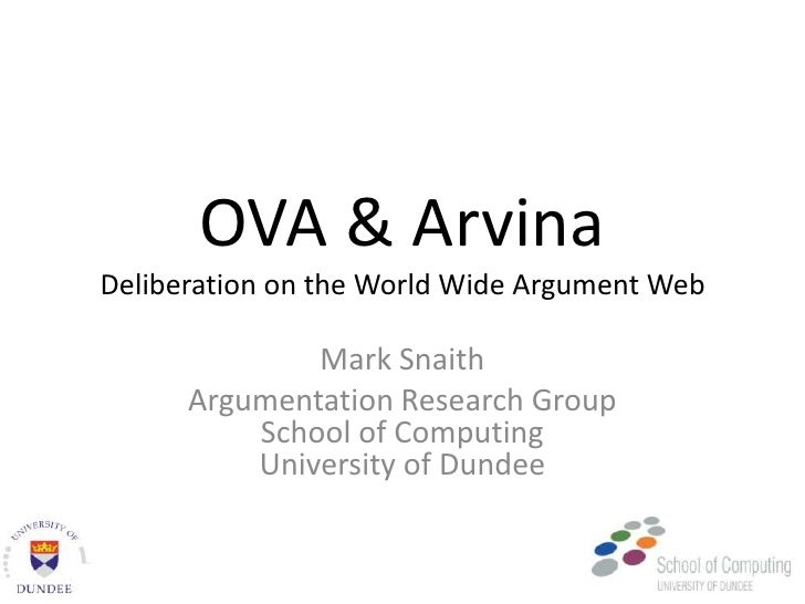 OVA & ArvinaDeliberation on the World Wide Argument Web<br />Mark Snaith<br />Argumentation Research GroupSchool of Comput...