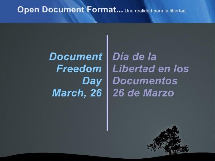 Open Document Format...  Una realidad para la libertad Document Freedom Day March, 26 Día de la Libertad en los Documentos...