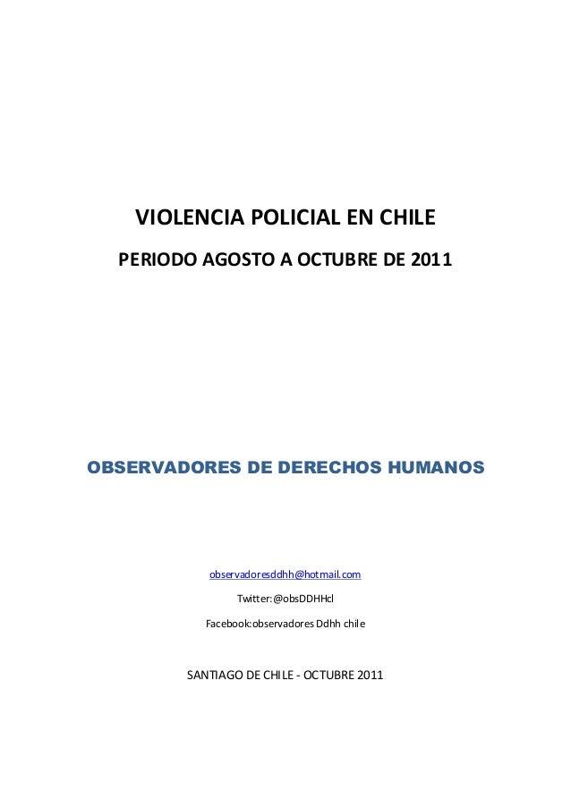 VIOLENCIA POLICIAL EN CHILE  PERIODO AGOSTO A OCTUBRE DE 2011OBSERVADORES DE DERECHOS HUMANOS           observadoresddhh@h...