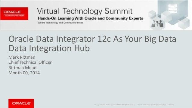 Oracle  Data  Integrator  12c  As  Your  Big  Data  Data  Integration  Hub  Mark  Rittman  Chief  Technical  Officer  Ritt...