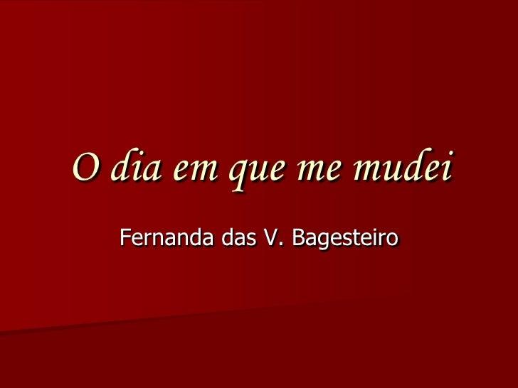 O dia em que me mudei<br />Fernanda das V. Bagesteiro <br />